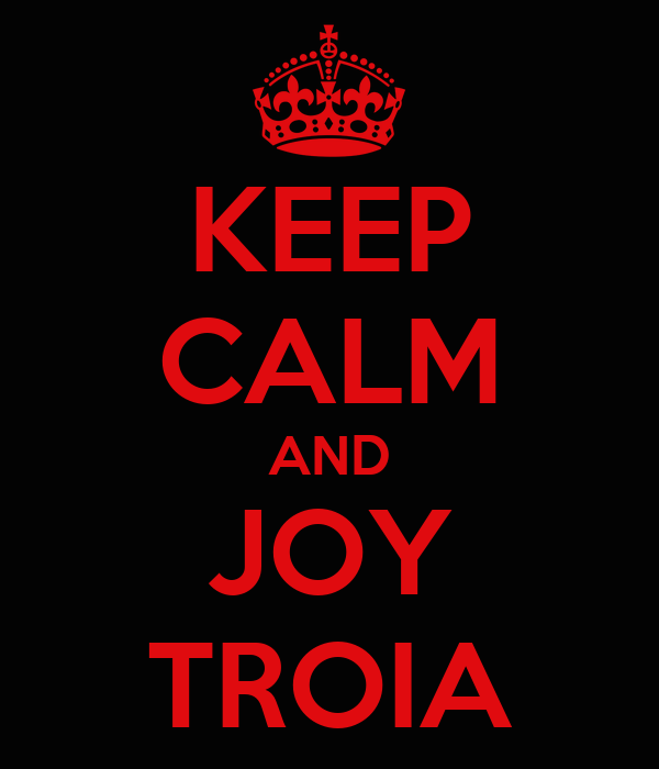 KEEP CALM AND JOY TROIA