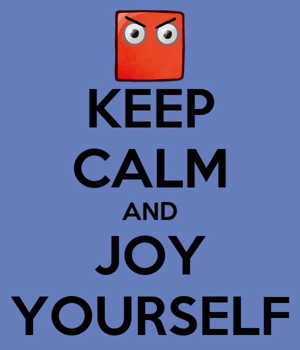 KEEP CALM AND JOY YOURSELF