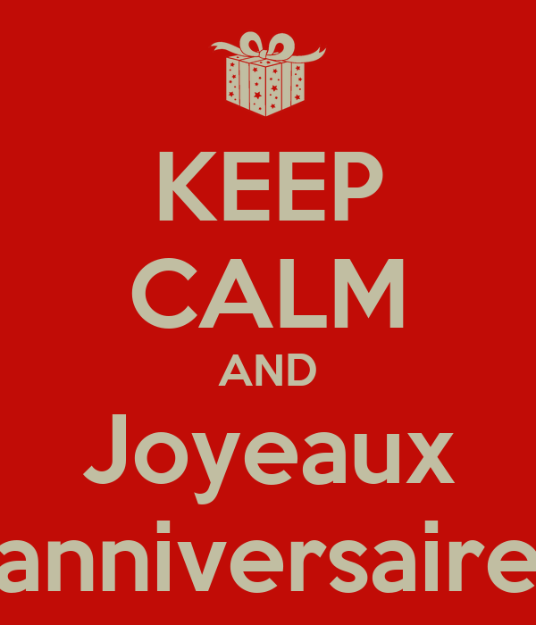 KEEP CALM AND Joyeaux anniversaire