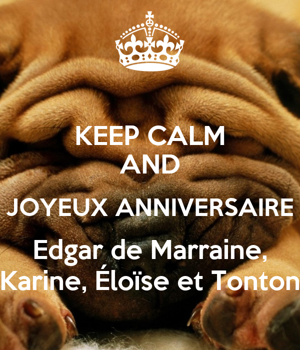 Keep Calm And Joyeux Anniversaire Edgar De Marraine Karine Eloise