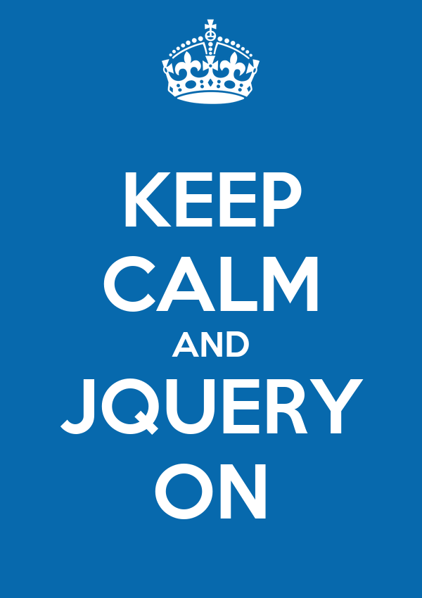 KEEP CALM AND JQUERY ON