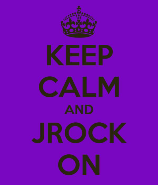 KEEP CALM AND JROCK ON