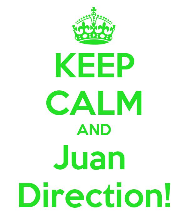 KEEP CALM AND Juan  Direction!