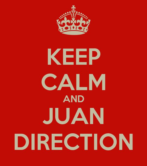 KEEP CALM AND JUAN DIRECTION