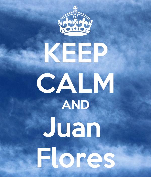 KEEP CALM AND Juan  Flores