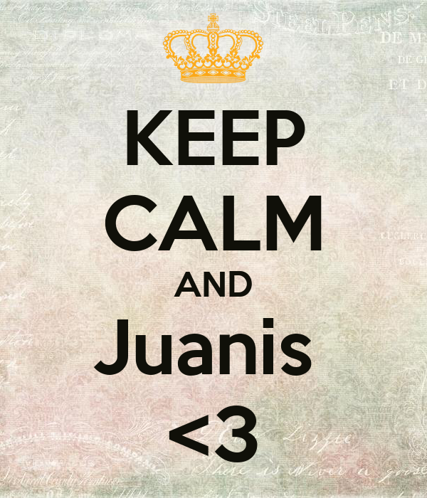 KEEP CALM AND Juanis  <3
