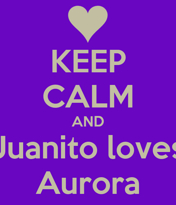 KEEP CALM AND Juanito loves Aurora