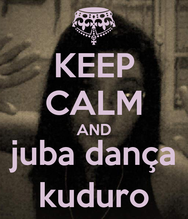 KEEP CALM AND juba dança kuduro