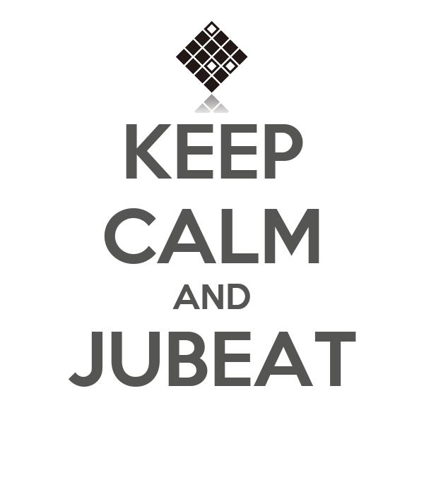 KEEP CALM AND JUBEAT