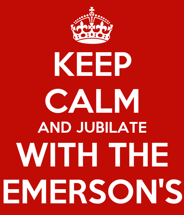 KEEP CALM AND JUBILATE WITH THE EMERSON'S
