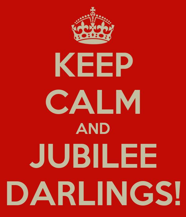 KEEP CALM AND JUBILEE DARLINGS!