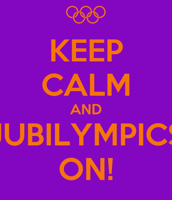 KEEP CALM AND JUBILYMPICS ON!