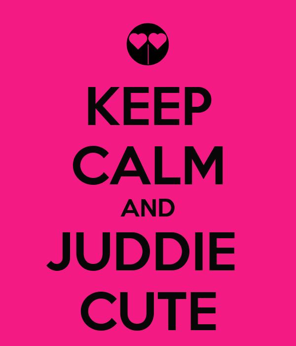 KEEP CALM AND JUDDIE  CUTE