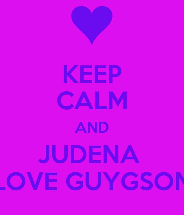 KEEP CALM AND JUDENA  LOVE GUYGSON