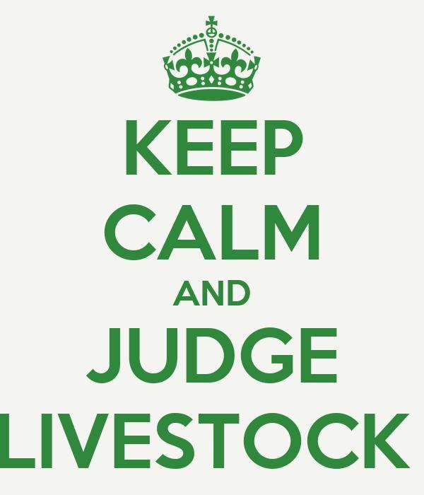 KEEP CALM AND JUDGE LIVESTOCK