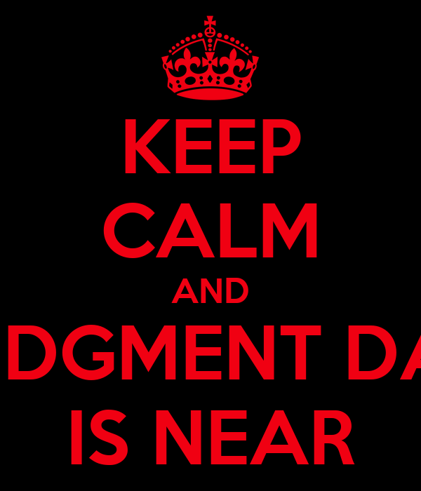 KEEP CALM AND JUDGMENT DAY IS NEAR