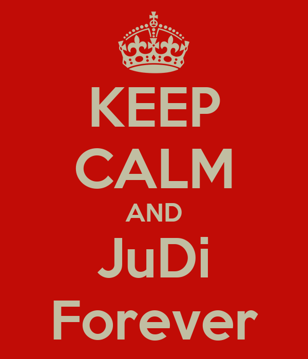 KEEP CALM AND JuDi Forever