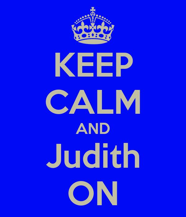 KEEP CALM AND Judith ON