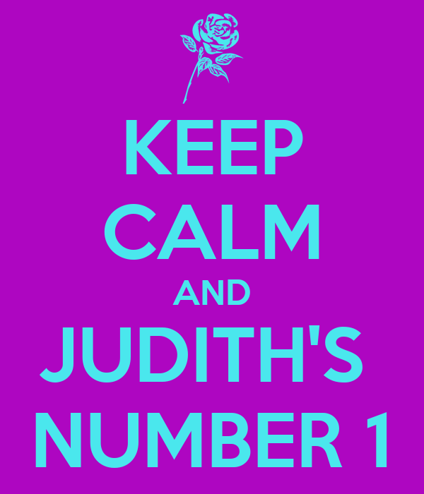 KEEP CALM AND JUDITH'S  NUMBER 1