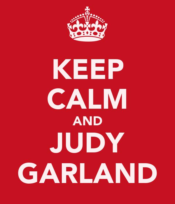 KEEP CALM AND JUDY GARLAND