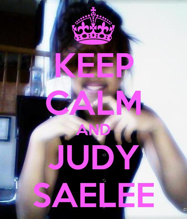 KEEP CALM AND JUDY SAELEE