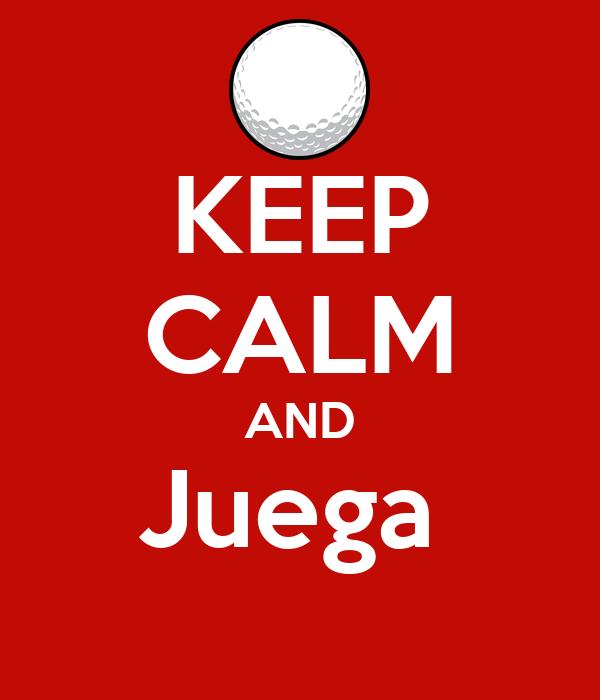 KEEP CALM AND Juega