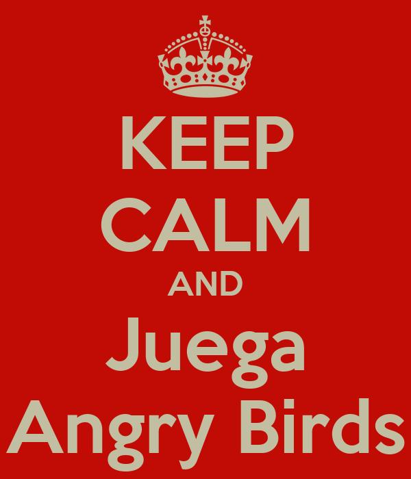 KEEP CALM AND Juega Angry Birds