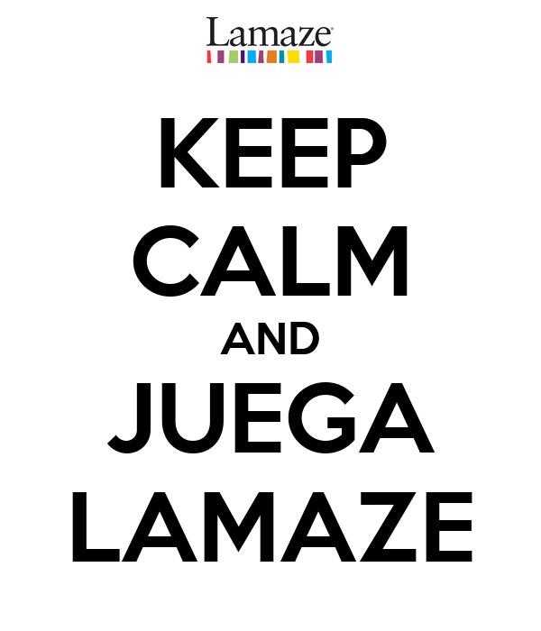 KEEP CALM AND JUEGA LAMAZE