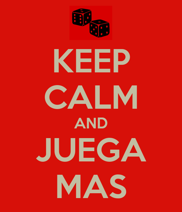 KEEP CALM AND JUEGA MAS