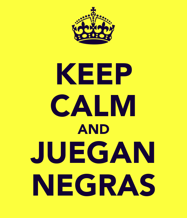 KEEP CALM AND JUEGAN NEGRAS