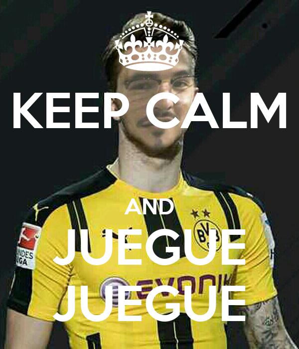 KEEP CALM  AND JUEGUE JUEGUE