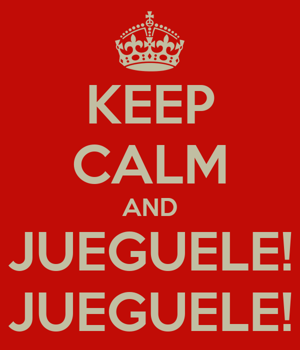 KEEP CALM AND JUEGUELE! JUEGUELE!