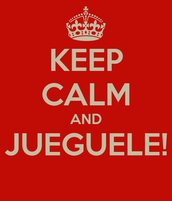 KEEP CALM AND JUEGUELE!