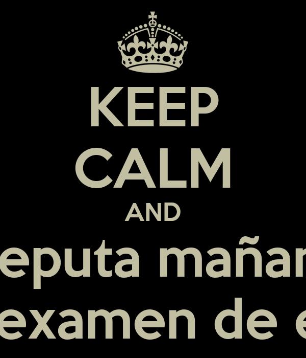 KEEP CALM AND jueputa mañana hay examen de ecua