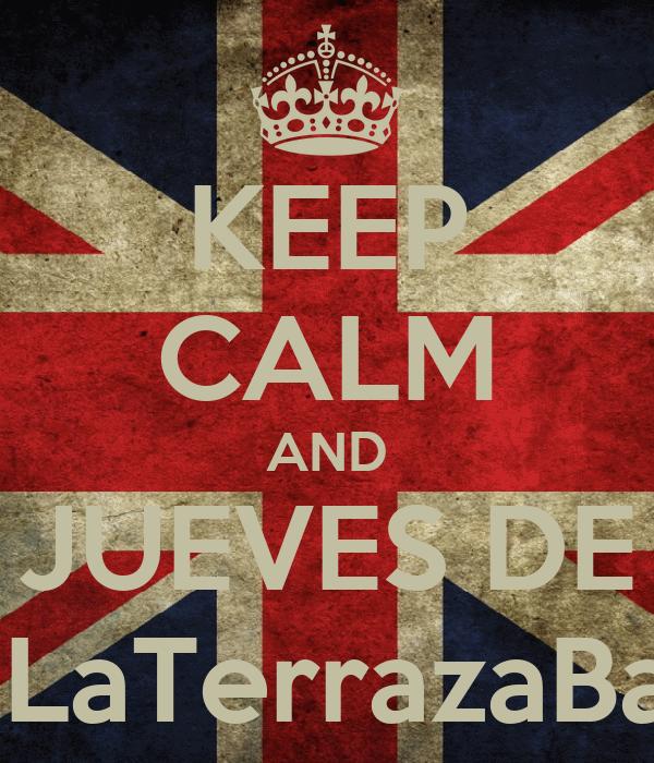 KEEP CALM AND JUEVES DE #LaTerrazaBar