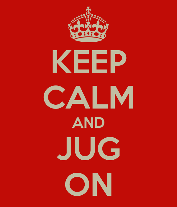 KEEP CALM AND JUG ON