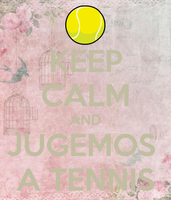 KEEP CALM AND JUGEMOS  A TENNIS