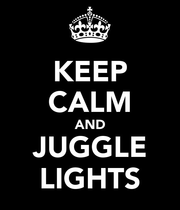 KEEP CALM AND JUGGLE LIGHTS