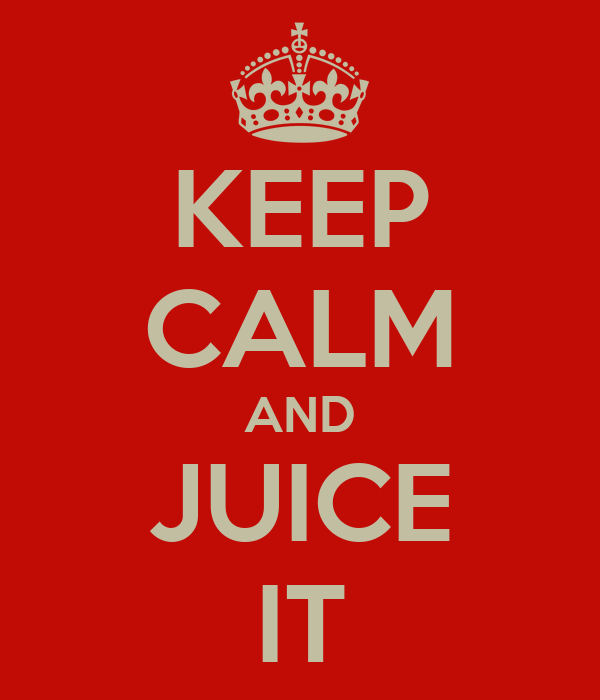 KEEP CALM AND JUICE IT
