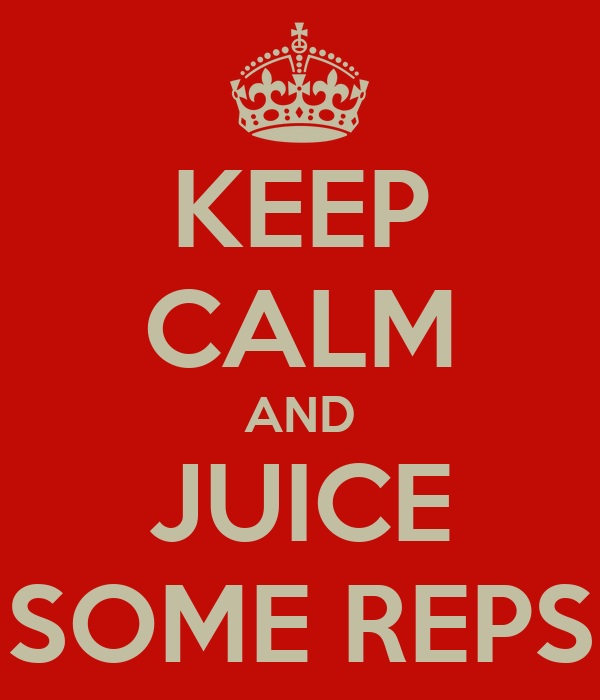 KEEP CALM AND JUICE SOME REPS