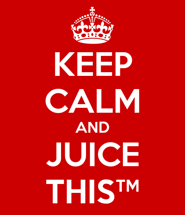 KEEP CALM AND JUICE THIS™