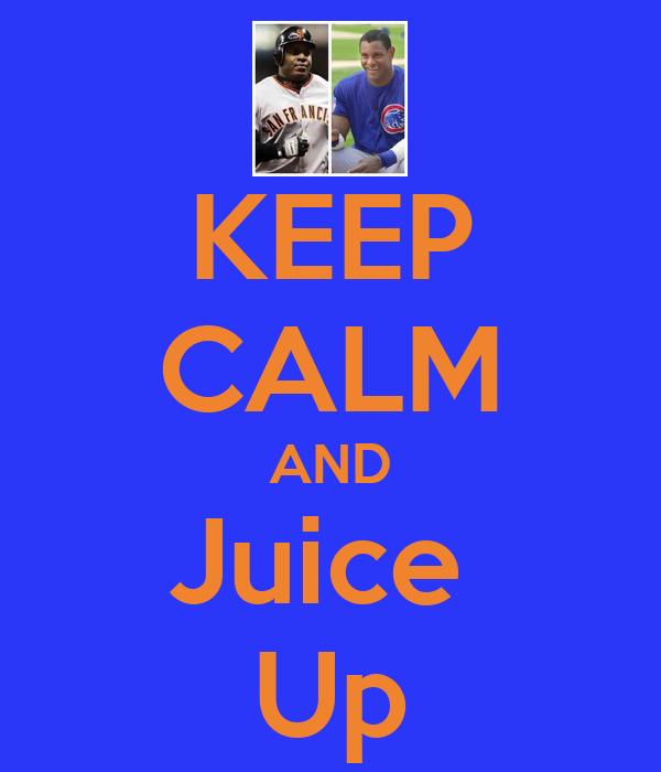 KEEP CALM AND Juice  Up