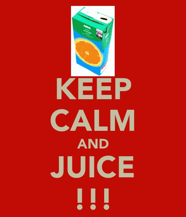 KEEP CALM AND JUICE !!!