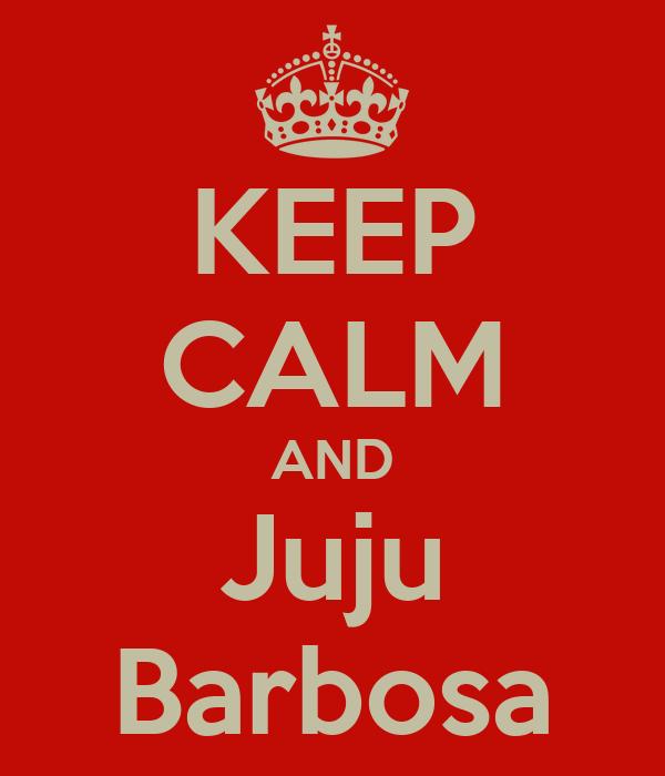 KEEP CALM AND Juju Barbosa