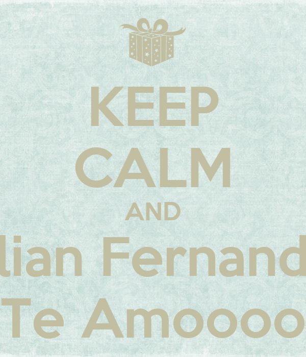 KEEP CALM AND Julian Fernandez Te Amoooo