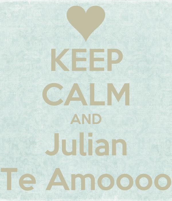 KEEP CALM AND Julian Te Amoooo