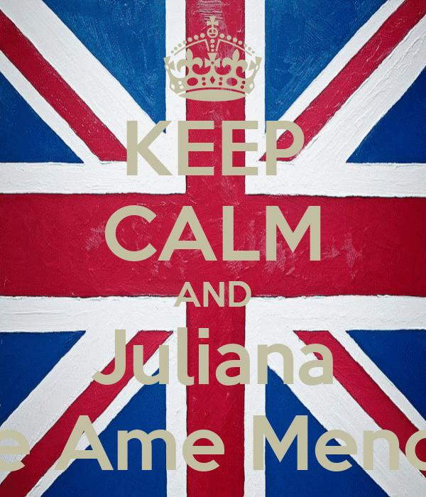 KEEP CALM AND Juliana Me Ame Menos