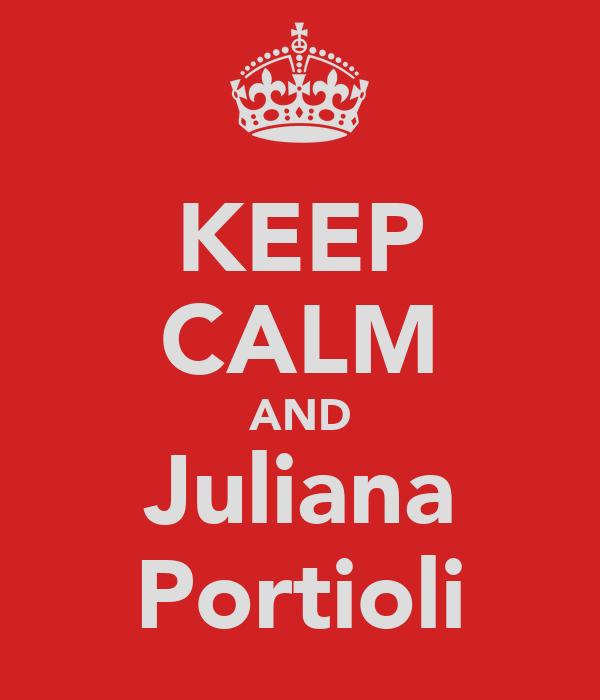 KEEP CALM AND Juliana Portioli