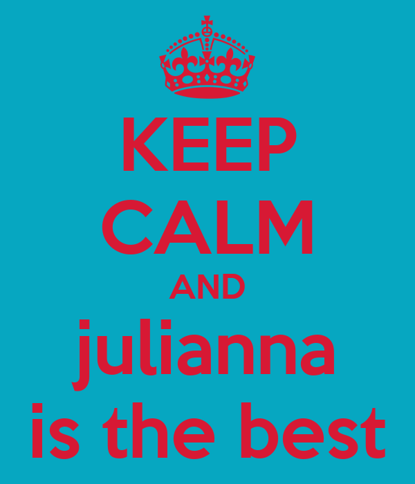 KEEP CALM AND julianna is the best