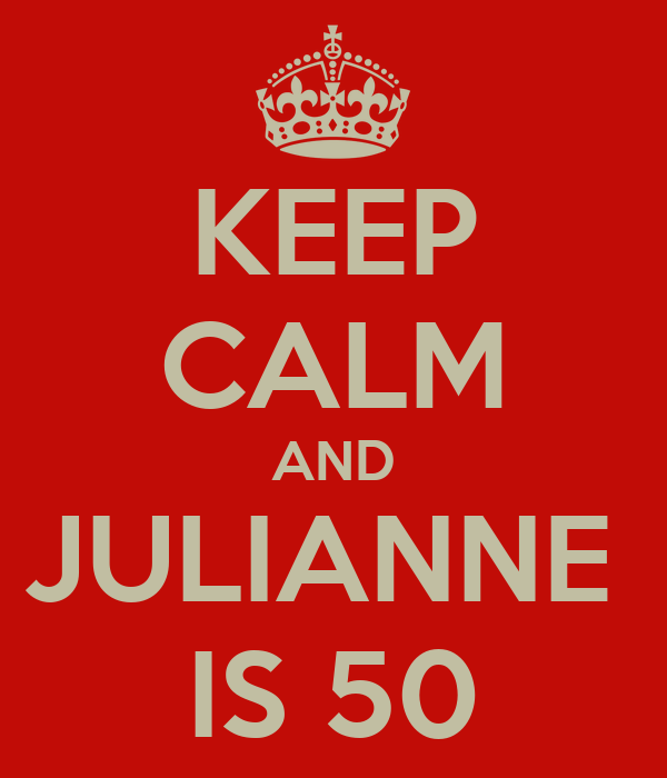 KEEP CALM AND JULIANNE  IS 50